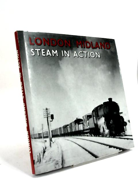 London Midland Steam in Action by W. A. Blake