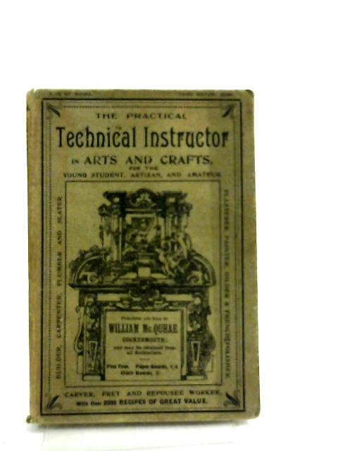 Practical Instructor. In Arts And Crafts For The Young Student, Artizan, And Amateur by William McQuhae