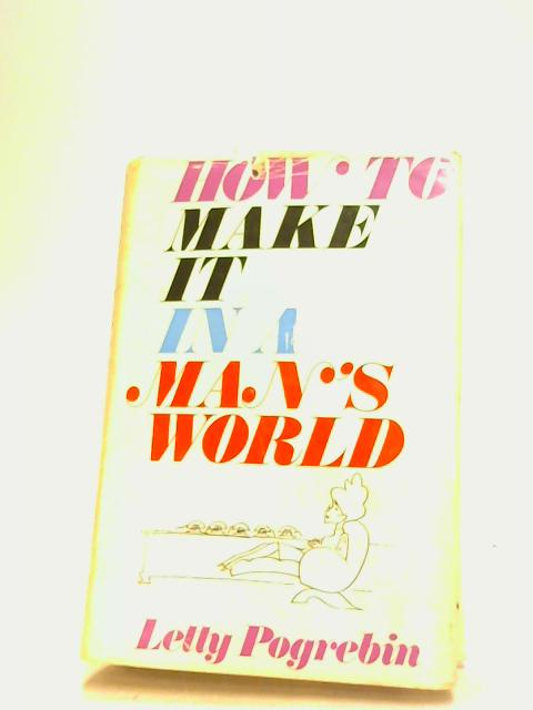 How to make it in a man's world by Pogrebin, Letty Cottin