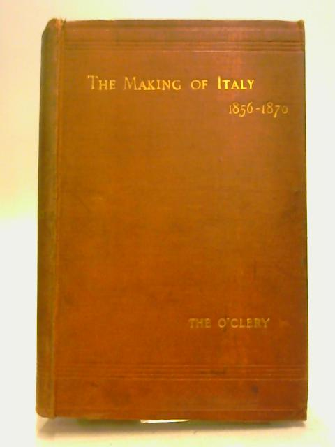 The Making Of Italy 1856-1870 by The O'Clery Of The Middle Temple, Barrister-At-Law