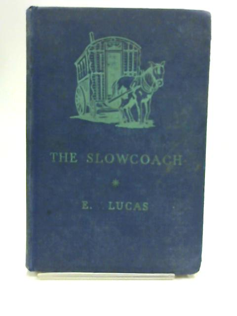 The Slowcoach - A Story Of Roadside Adventure by E. V. Lucas