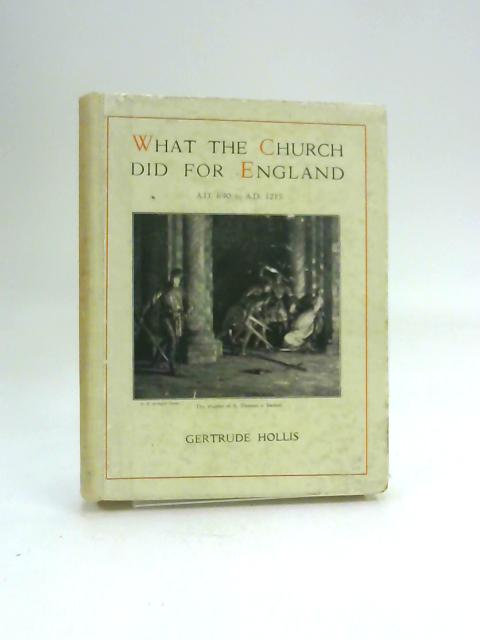 What the Church Did for England. Being the Story of England from A.D. 690 to A.D. 1215. by Gertrude Hollis,
