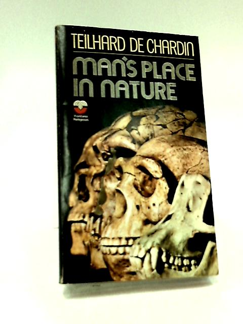 Man's place in nature. by Teilhard De chardin