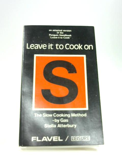 Leave It To Cook On S. The Slow Cooking Method - By Gas by S. Atterbury