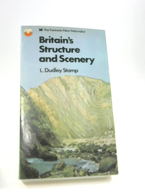 Britain's Structure and Scenery By L. Dudley Stamp