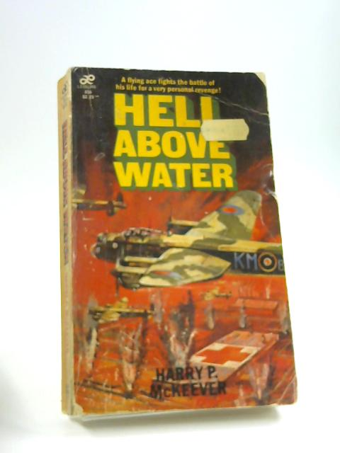 Hell Above Water by Harry P. McKeever