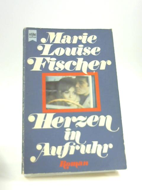 Herzen in Aufruhr by Marie Louise Fischer