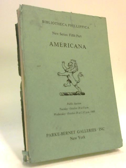 Bibliotheca Phillippica: new series: fifth part: Americana. by Anon