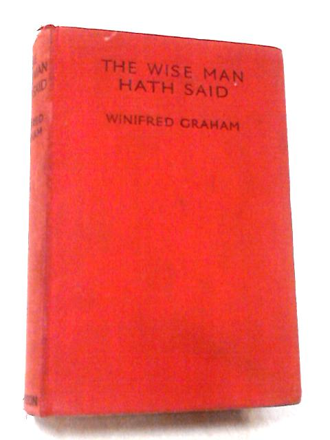 The Wise Man Hath Said by Graham, Winifred