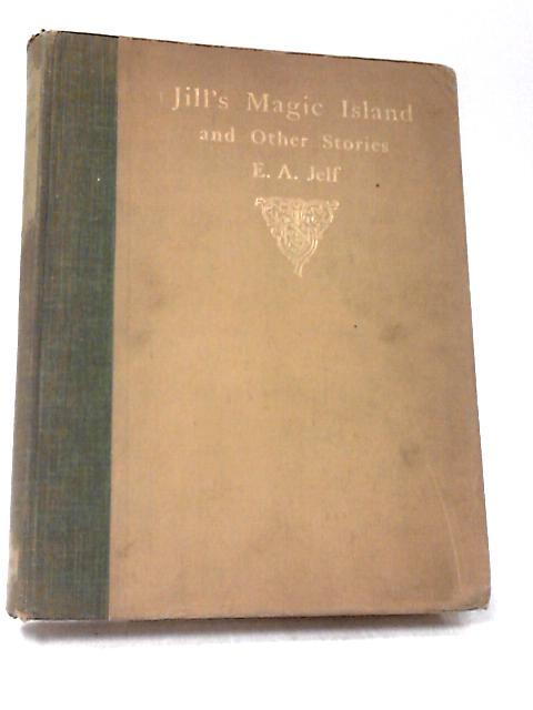 Jill's Magic Island And Other Stories by Jelf Ernest Arthur