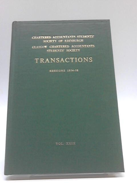 The Edinburgh & Glasgow Charted Accountants Students Society Transactions Volume XXIX Sessions 1956-58 by Unknown