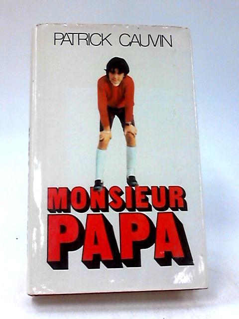 Monsieur Papa by Patrick Cauvin