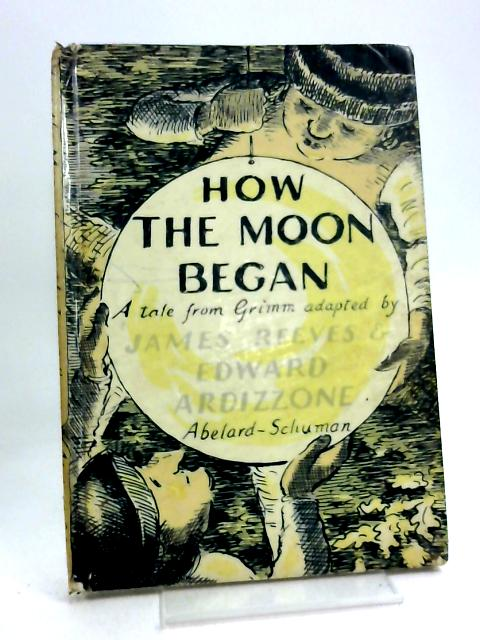 How the Moon Began: A Folk Tale from Grimm by James Reeves