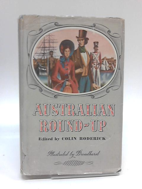 Australian Round - Up. Stories from 1790 to 1950. Illustrated by Broadhurst. by Colin Roderick