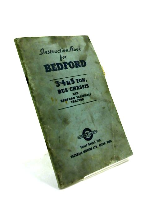 Instruction Book for Bedford 3-4 and 5 Ton, Bus Chassis and Bedford-Scammell Tractor by Anon