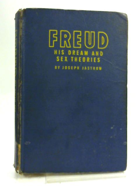 Freud: His Dream and Sex Theories By Joseph Jastrow