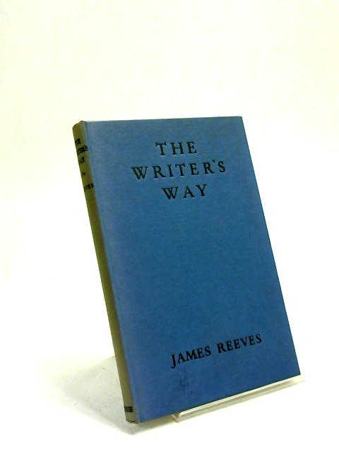 The Writers Way an Anthology of English Prose by James Reeves