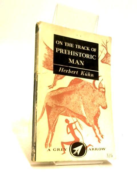On the Track of Prehistoric Man by Kühn, Herbert