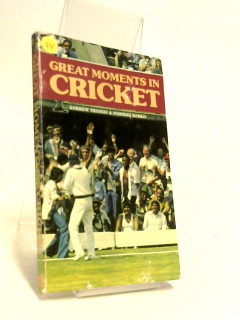Great Moments in Cricket by Andrew Thomas & Norman Harris