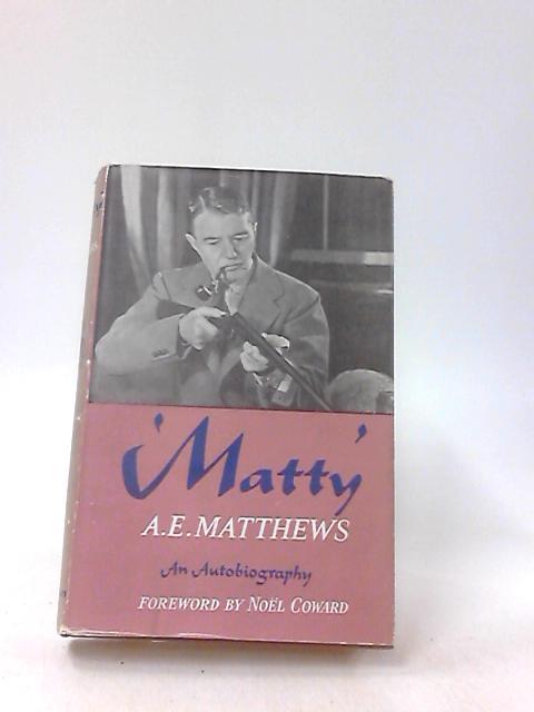 MATTY' -AN AUTOBIOGRAPHY. by MATTHEWS.A.E.