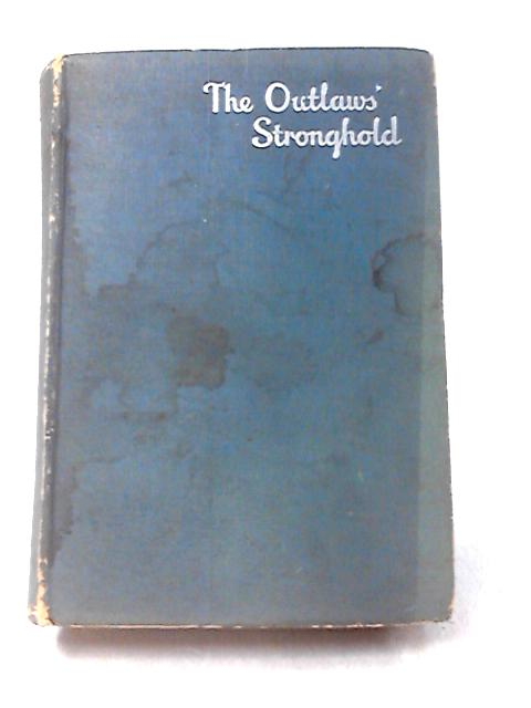 The Outlaws' Stronghold by Herbert Hayens
