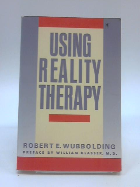 Using Reality Therapy by Robert E. Wubbolding