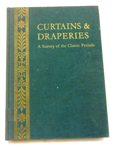 Curtains & Draperies. a survey of the classical periods by M. Dubois