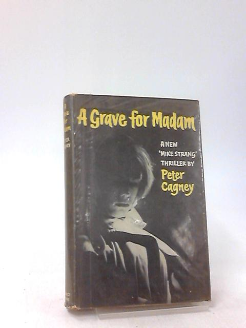 A Grave For Madam - by Peter Cagney