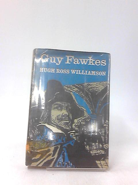 Guy Fawkes, by HUGH ROSS WILLIAMSON