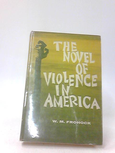 The Novel Of Violence In America by Frohock, W. M.