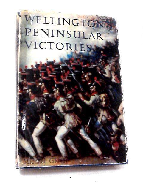 Wellington's Peninsular Victories by Michael Glover