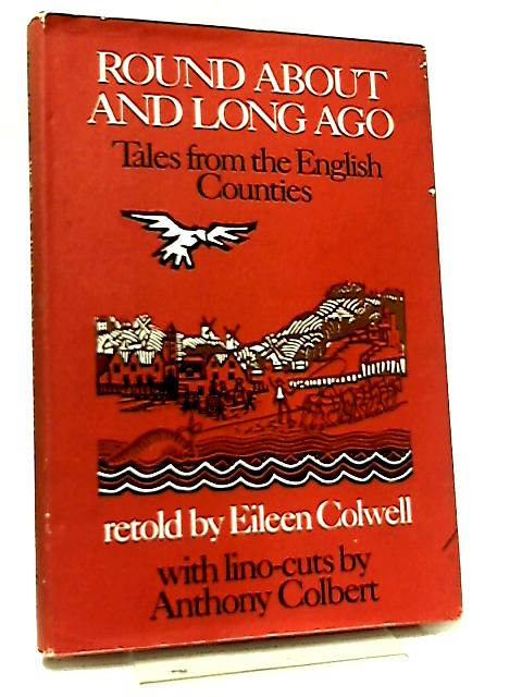 Round About and Long Ago, Tales from the English Countries By Eileen Colwell