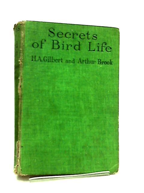 Secrets of Bird Life by H. A. Gilbert