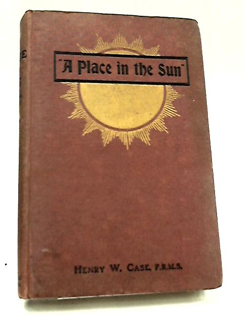 A Place in the Sun by Henry W. Case