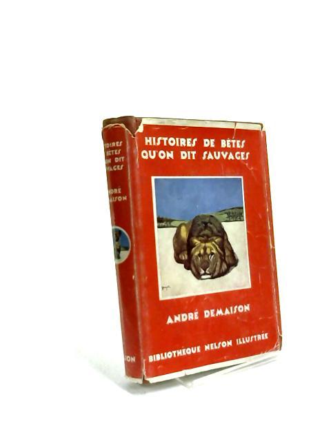 Histoires de Betes Qu'on Dit Sauvage by Andre Demaison