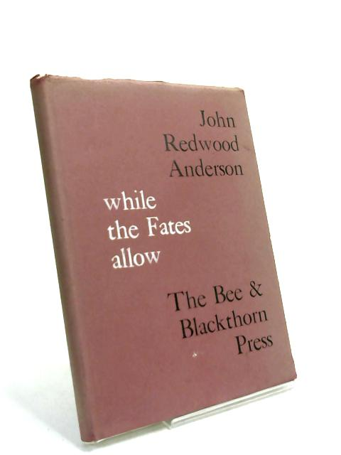While the Fates Allow By John Redwood Anderson