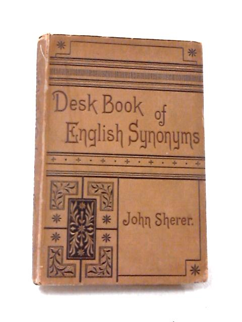 The Desk-Book Of English Synonymes by John Sherer