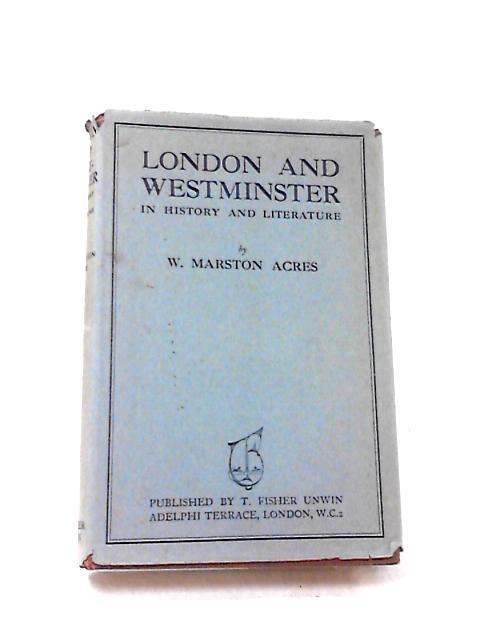 London & Westminster in History & Literature by W Marston Acres