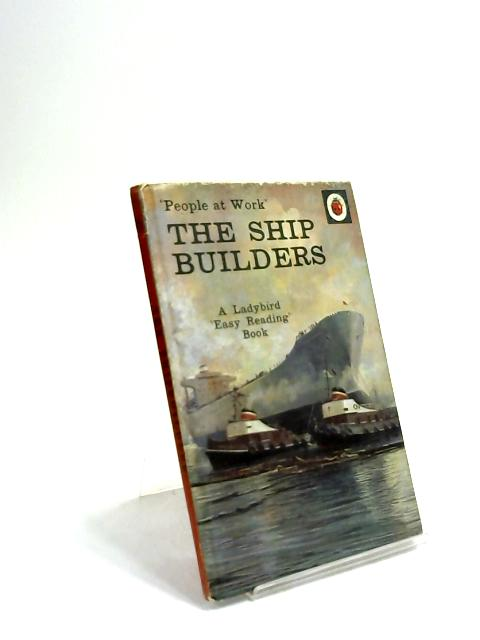 The Ship Builders by I. & J. Havenhand