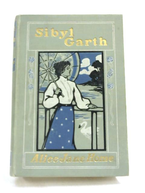 Sibyl Garth - by Alice Jane Home