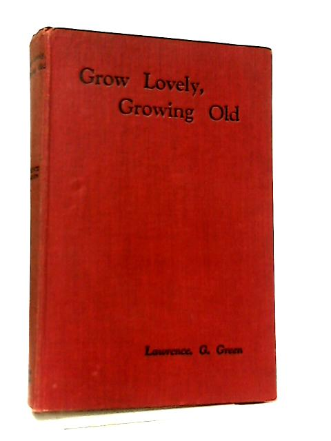 Grow Lovely, Growing Old by Lawrence G. Green