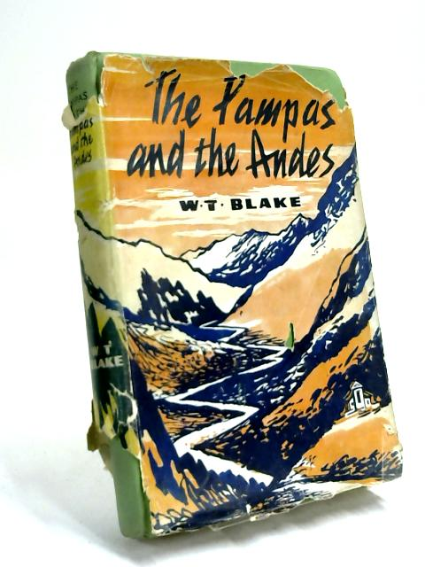 The pampas and the andes by Wilfrid Theodore Blake