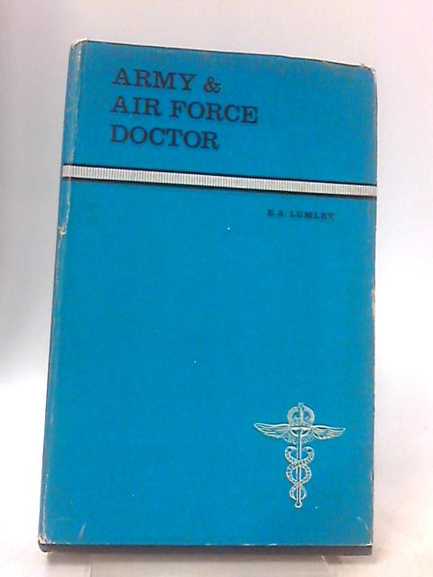 Army and Air Force Doctor by Lumley, E.A.