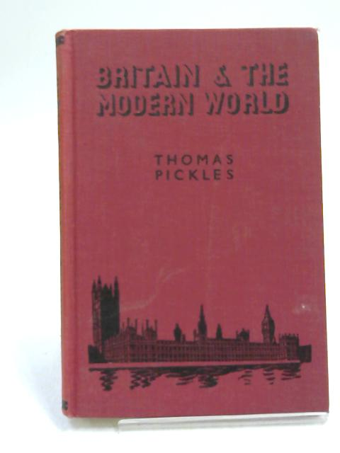 Britain and the Modern World by Thomas Pickles