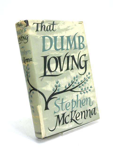 That dumb loving by Stephen McKenna