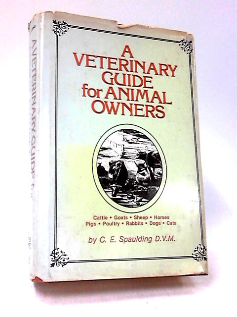 A Veterinary Guide for Animal Owners by C. E. Spaulding