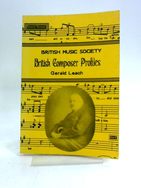 British Composer Profiles: A Biographical Dictionary And Chronology Of Past British Composers, 1800-1989 by Gerald Leach