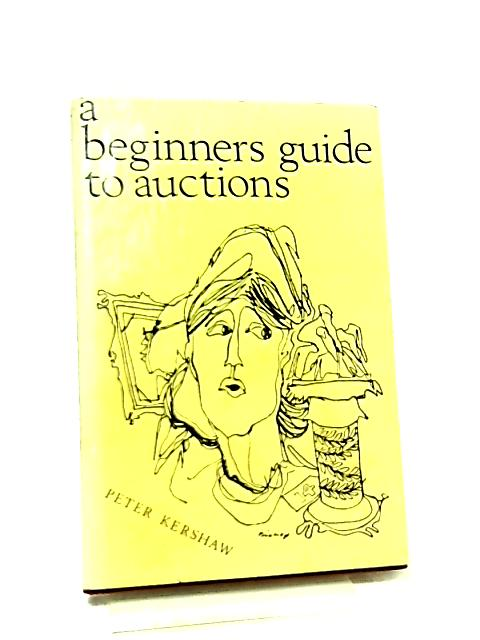 A Beginners Guide to Auctions by Peter Kershaw