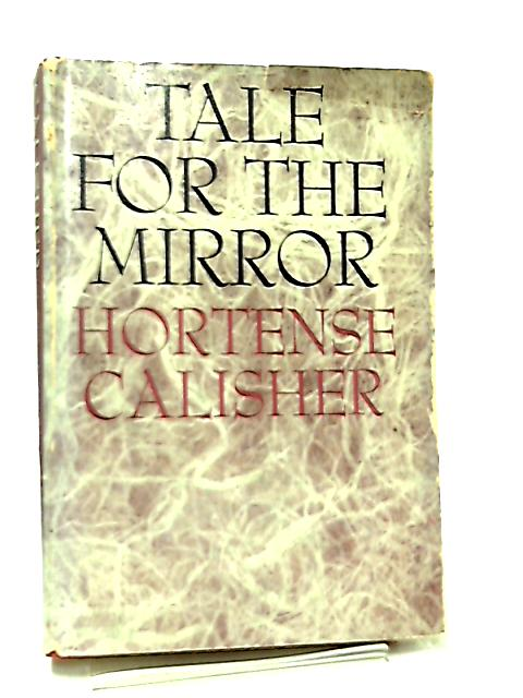 Tale for the Mirror, A Novella and Other Stories by Hortense Calisher