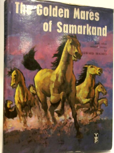 The golden mares of samarkand and other animal stories by Holmes, Edward
